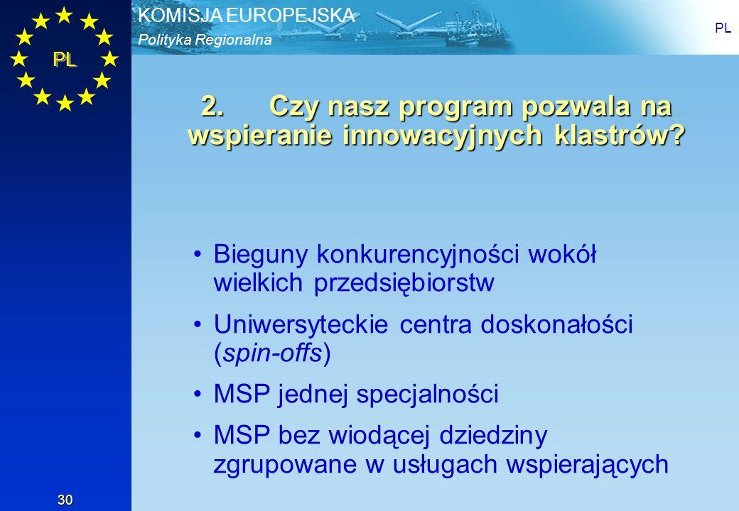 Polityka Regionalna KOMISJA EUROPEJSKA PL 30 2.Czy nasz program pozwala na wspieranie innowacyjnych klastrów? Bieguny konkurencyjności wokół wielkich