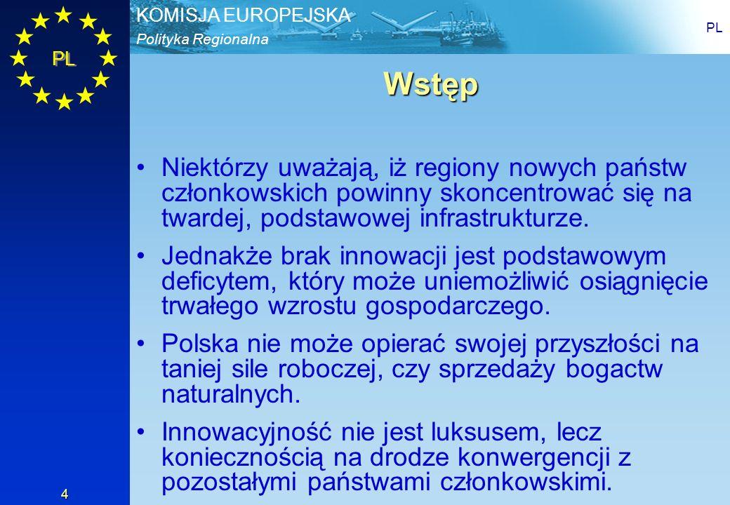 Polityka Regionalna KOMISJA EUROPEJSKA PL 4 Wstęp Niektórzy uważają, iż regiony nowych państw członkowskich powinny skoncentrować się na twardej, pods