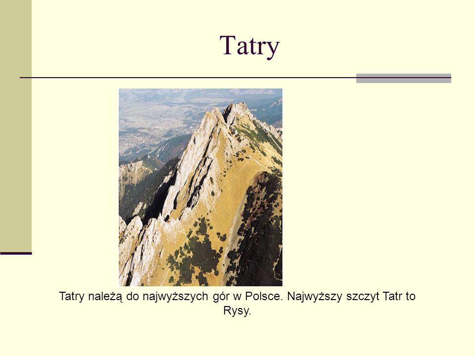 Tatry Tatry należą do najwyższych gór w Polsce. Najwyższy szczyt Tatr to Rysy.