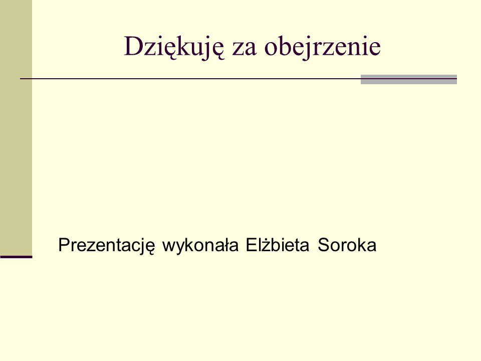 Dziękuję za obejrzenie Prezentację wykonała Elżbieta Soroka