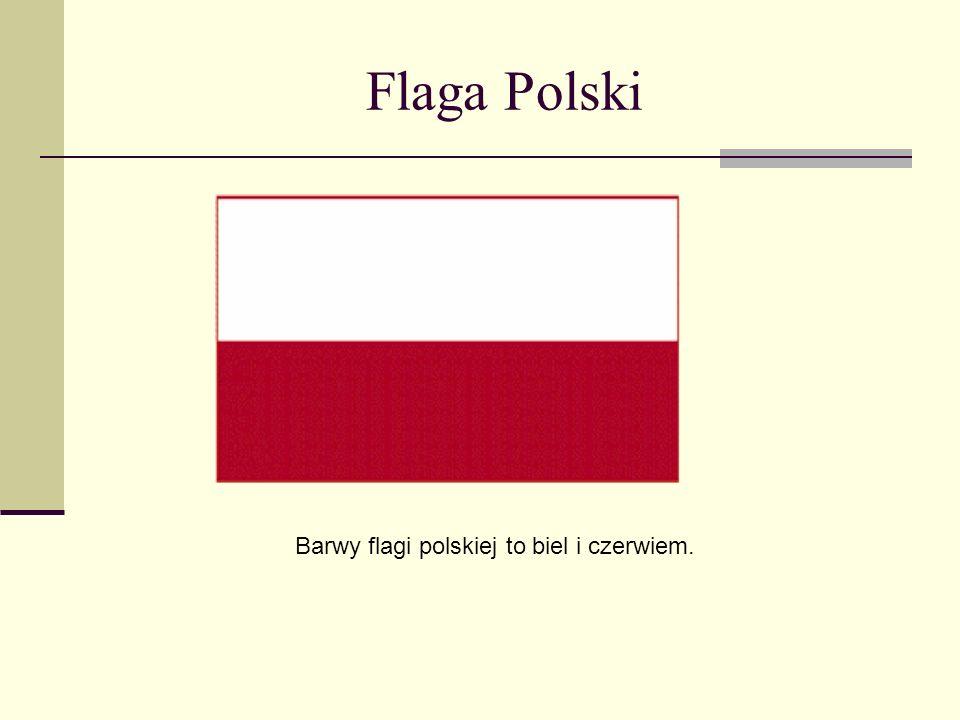 Flaga Polski Barwy flagi polskiej to biel i czerwiem.