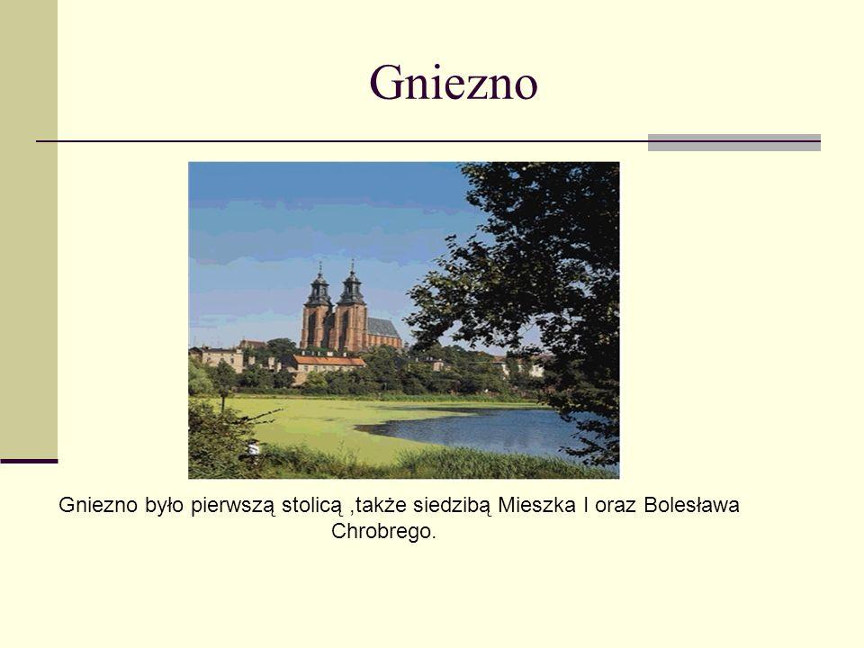 Gniezno Gniezno było pierwszą stolicą,także siedzibą Mieszka I oraz Bolesława Chrobrego.