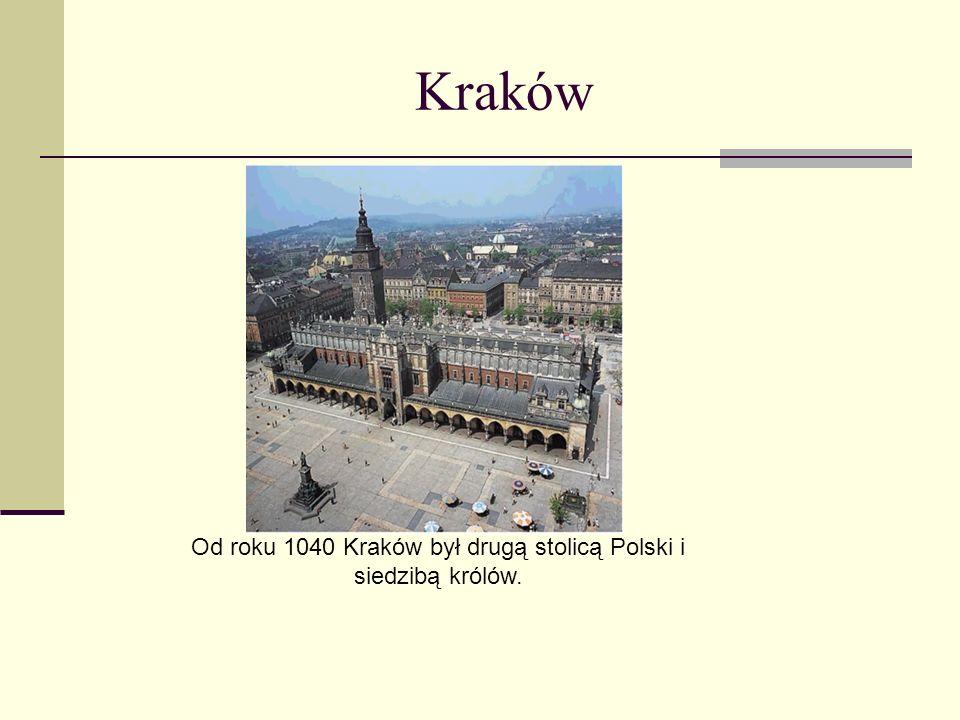Kraków Od roku 1040 Kraków był drugą stolicą Polski i siedzibą królów.