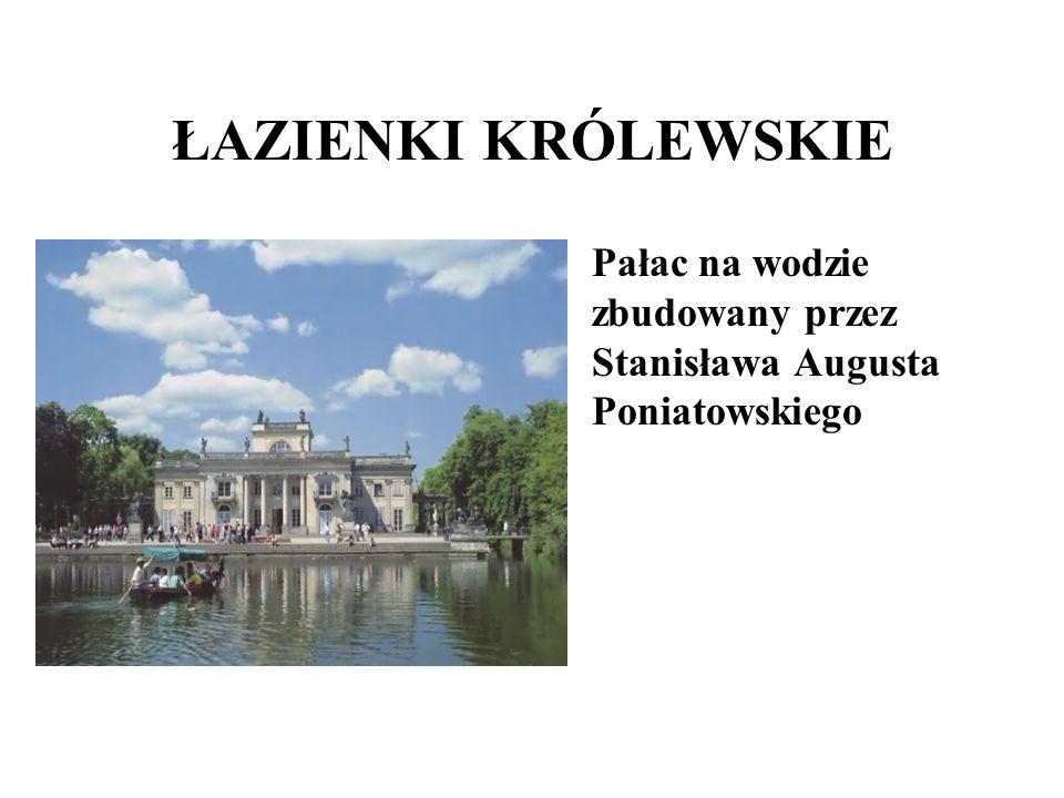 ŁAZIENKI KRÓLEWSKIE Pałac na wodzie zbudowany przez Stanisława Augusta Poniatowskiego