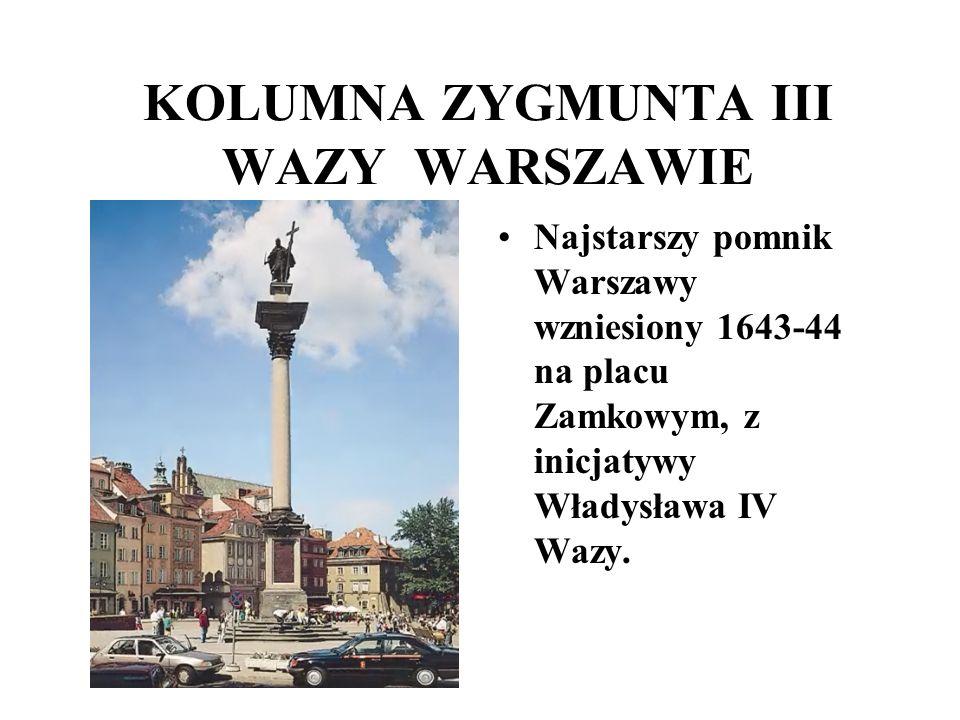 KOLUMNA ZYGMUNTA III WAZY WARSZAWIE Najstarszy pomnik Warszawy wzniesiony 1643-44 na placu Zamkowym, z inicjatywy Władysława IV Wazy.