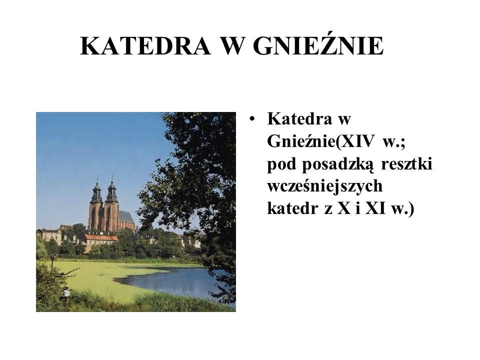 KATEDRA W GNIEŹNIE Katedra w Gnieźnie(XIV w.; pod posadzką resztki wcześniejszych katedr z X i XI w.)