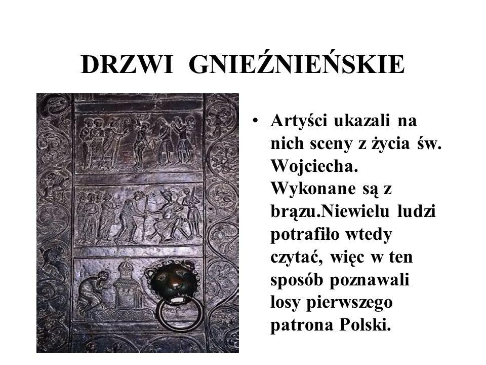 DRZWI GNIEŹNIEŃSKIE Artyści ukazali na nich sceny z życia św. Wojciecha. Wykonane są z brązu.Niewielu ludzi potrafiło wtedy czytać, więc w ten sposób