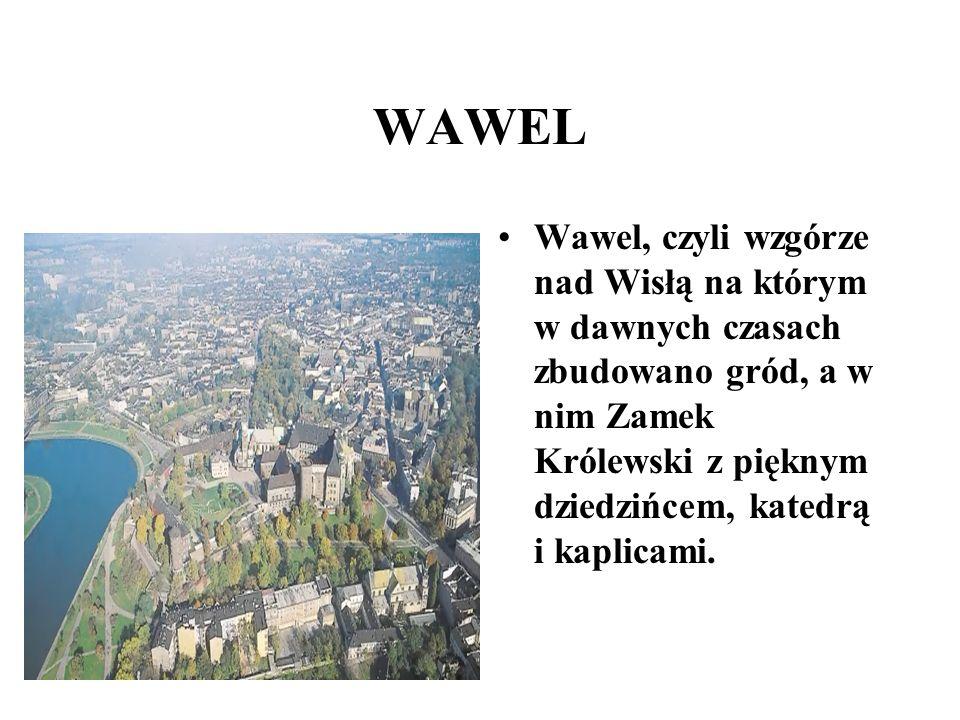 WAWEL Wawel, czyli wzgórze nad Wisłą na którym w dawnych czasach zbudowano gród, a w nim Zamek Królewski z pięknym dziedzińcem, katedrą i kaplicami.