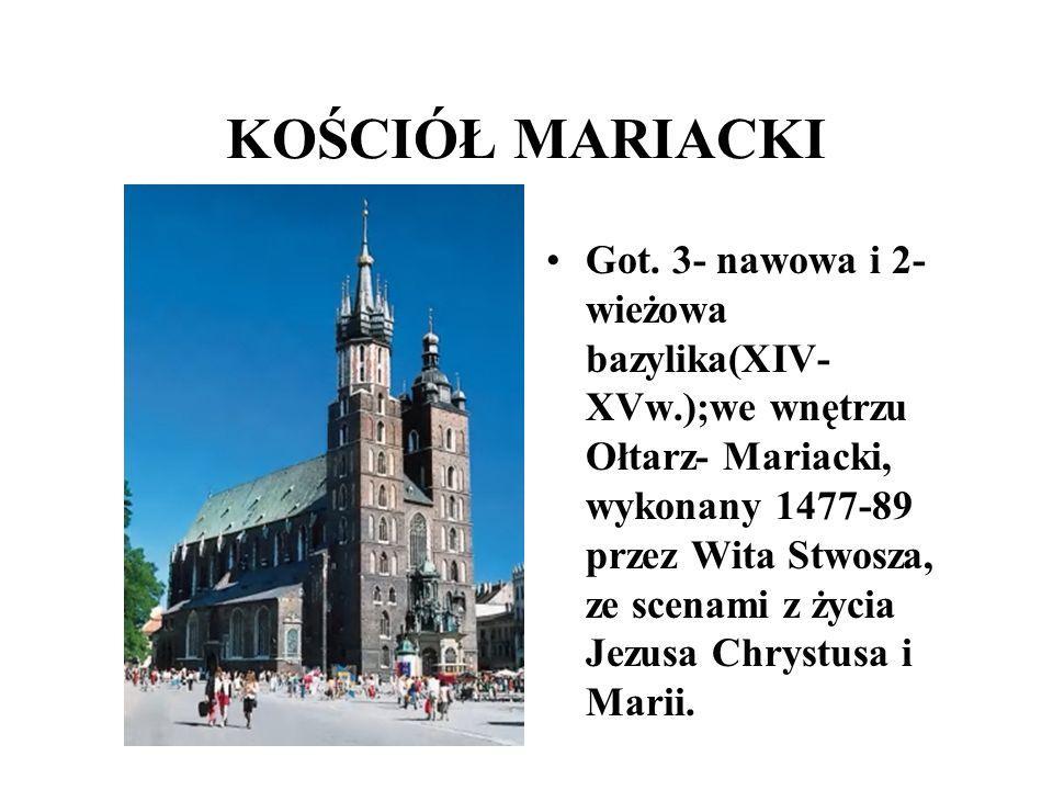 KOŚCIÓŁ MARIACKI Got. 3- nawowa i 2- wieżowa bazylika(XIV- XVw.);we wnętrzu Ołtarz- Mariacki, wykonany 1477-89 przez Wita Stwosza, ze scenami z życia