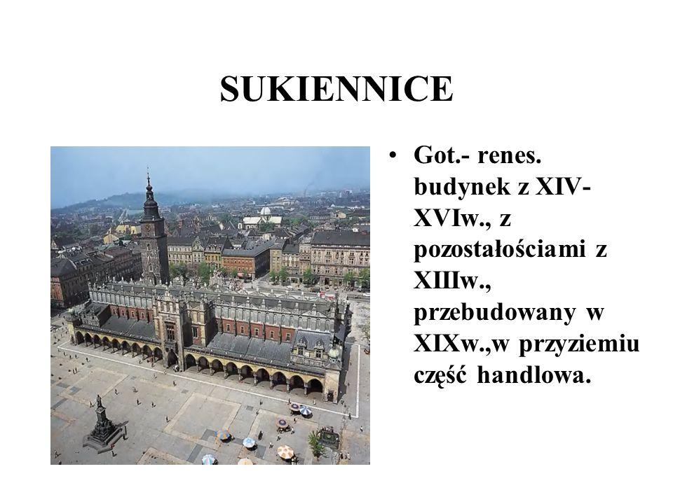 SUKIENNICE Got.- renes. budynek z XIV- XVIw., z pozostałościami z XIIIw., przebudowany w XIXw.,w przyziemiu część handlowa.