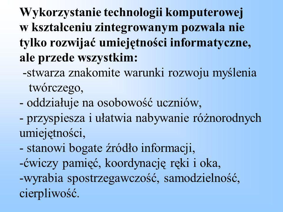 Wykorzystanie technologii komputerowej w kształceniu zintegrowanym pozwala nie tylko rozwijać umiejętności informatyczne, ale przede wszystkim: -stwar