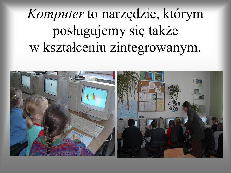 Komputer to narzędzie, którym posługujemy się także w kształceniu zintegrowanym.