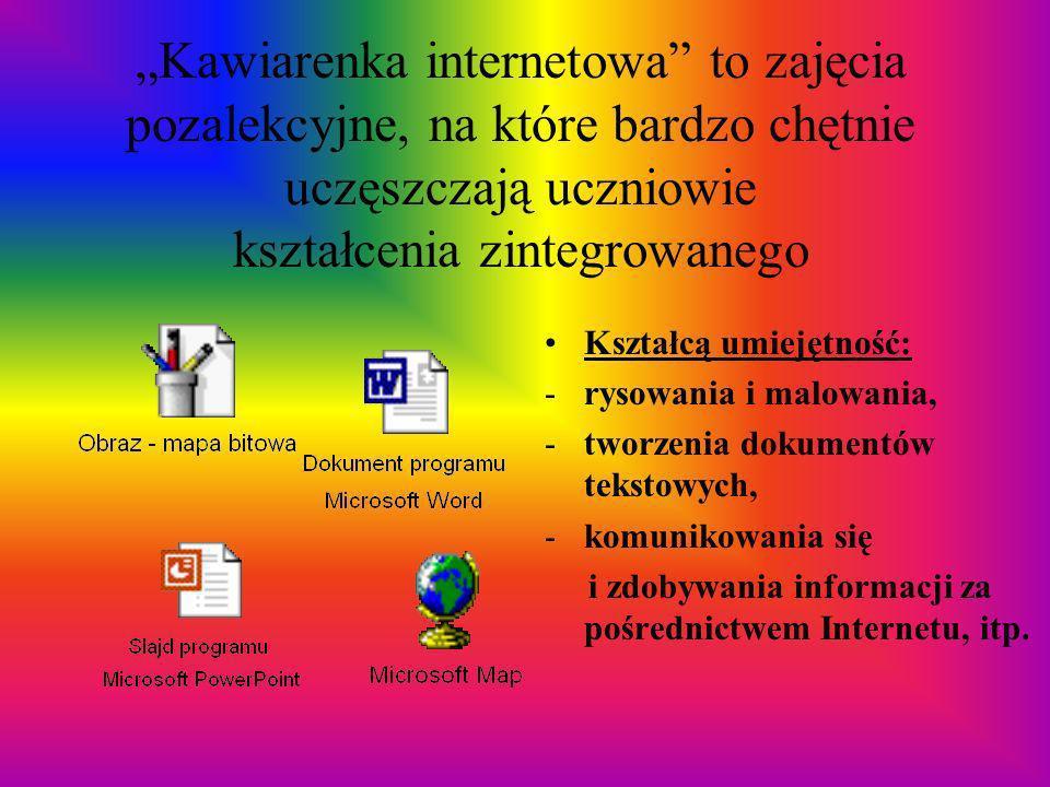 Kawiarenka internetowa to zajęcia pozalekcyjne, na które bardzo chętnie uczęszczają uczniowie kształcenia zintegrowanego Kształcą umiejętność: -rysowa