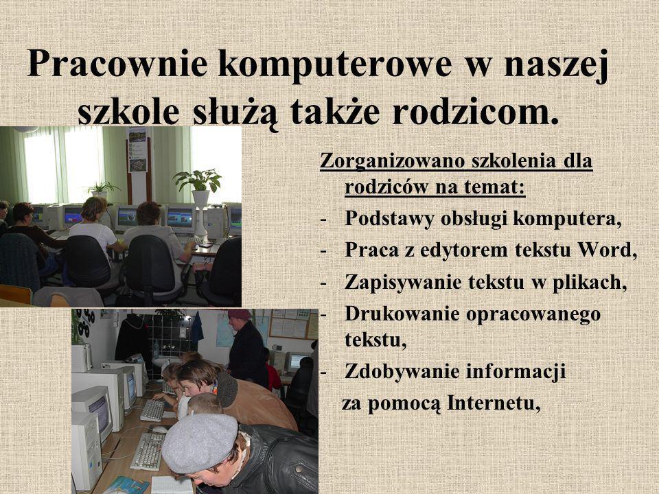 Pracownie komputerowe w naszej szkole służą także rodzicom. Zorganizowano szkolenia dla rodziców na temat: -Podstawy obsługi komputera, -Praca z edyto
