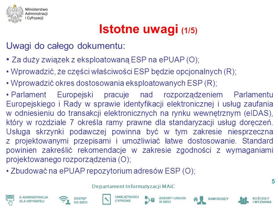 Departament Informatyzacji MAiC 5 Uwagi do całego dokumentu: Za duży związek z eksploatowaną ESP na ePUAP (O); Wprowadzić, że części właściwości ESP b