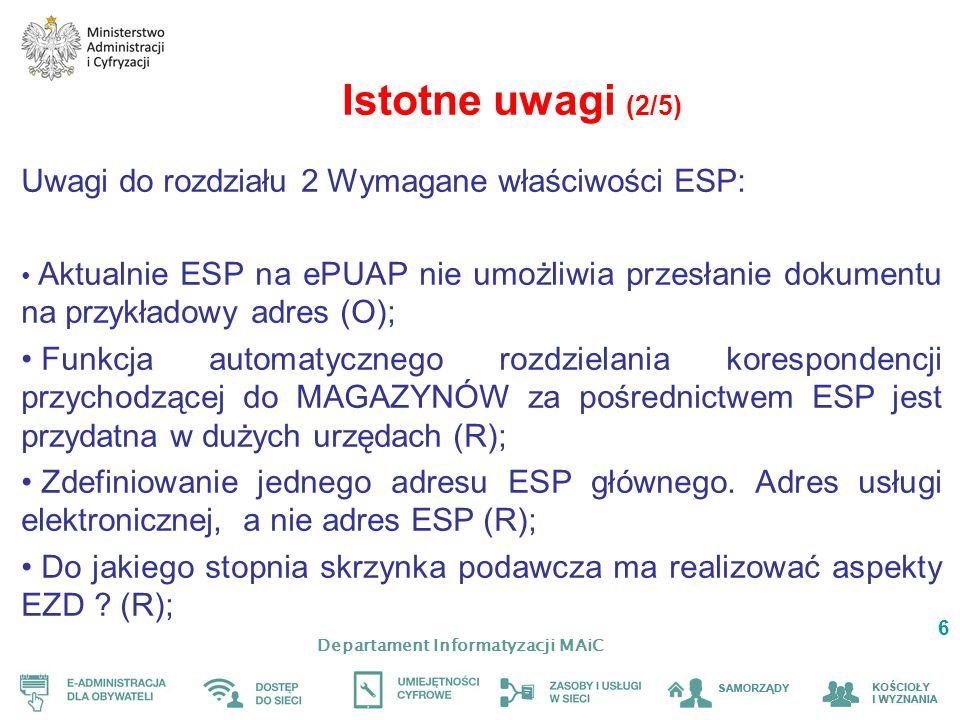 Departament Informatyzacji MAiC 6 Istotne uwagi (2/5) Uwagi do rozdziału 2 Wymagane właściwości ESP: Aktualnie ESP na ePUAP nie umożliwia przesłanie d