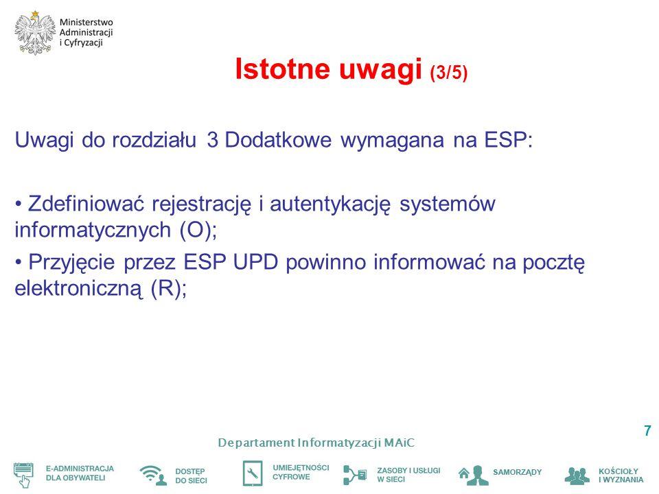 Departament Informatyzacji MAiC 7 Istotne uwagi (3/5) Uwagi do rozdziału 3 Dodatkowe wymagana na ESP: Zdefiniować rejestrację i autentykację systemów