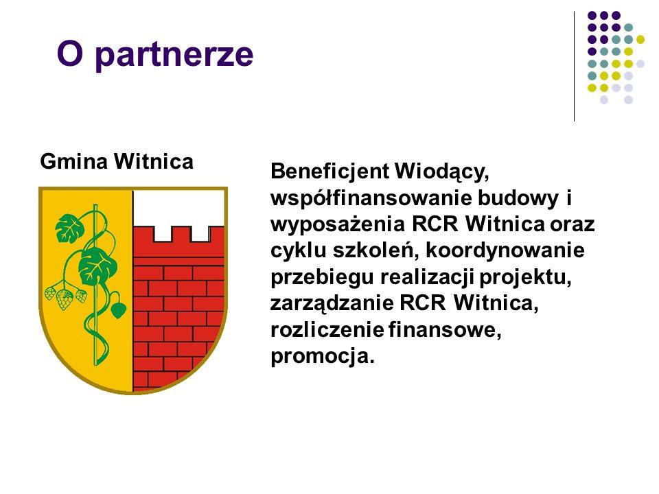 O partnerze Gmina Witnica Beneficjent Wiodący, współfinansowanie budowy i wyposażenia RCR Witnica oraz cyklu szkoleń, koordynowanie przebiegu realizacji projektu, zarządzanie RCR Witnica, rozliczenie finansowe, promocja.