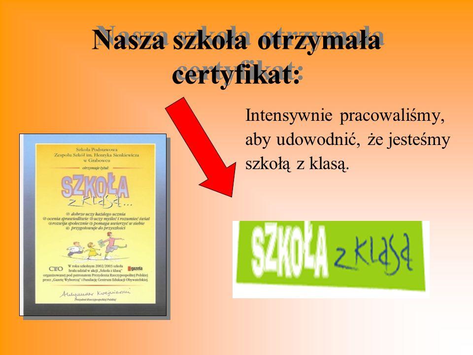 Nasza szkoła otrzymała certyfikat: Nasza szkoła otrzymała certyfikat: Intensywnie pracowaliśmy, aby udowodnić, że jesteśmy szkołą z klasą.