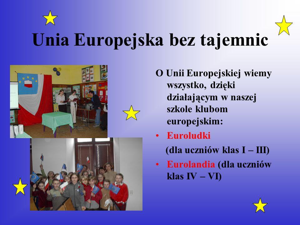 Unia Europejska bez tajemnic O Unii Europejskiej wiemy wszystko, dzięki działającym w naszej szkole klubom europejskim: Euroludki (dla uczniów klas I – III) Eurolandia (dla uczniów klas IV – VI)
