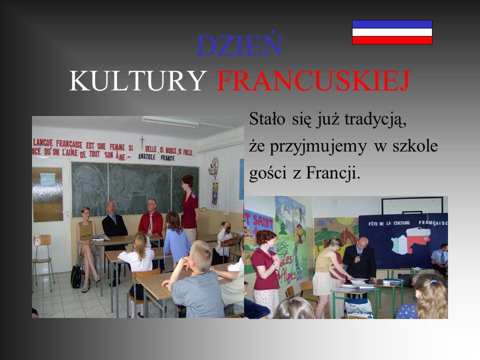 DZIEŃ KULTURY FRANCUSKIEJ Stało się już tradycją, że przyjmujemy w szkole gości z Francji.
