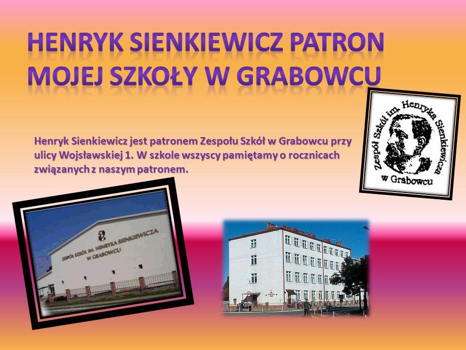 Henryk Sienkiewicz jest patronem Zespołu Szkół w Grabowcu przy ulicy Wojsławskiej 1. W szkole wszyscy pamiętamy o rocznicach związanych z naszym patro