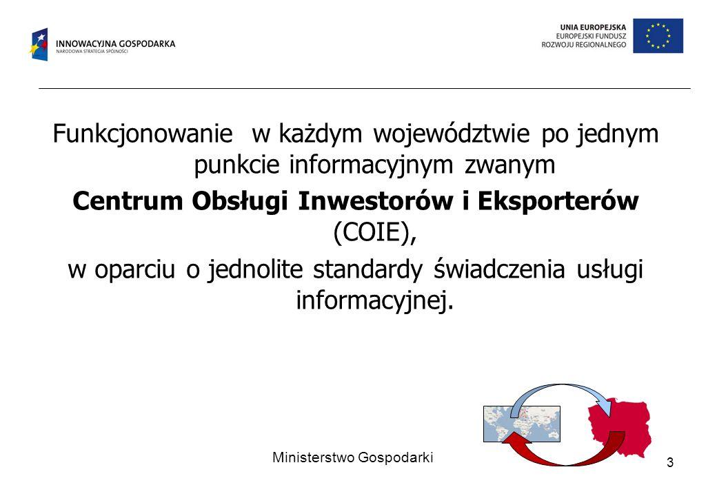 Funkcjonowanie w każdym województwie po jednym punkcie informacyjnym zwanym Centrum Obsługi Inwestorów i Eksporterów (COIE), w oparciu o jednolite standardy świadczenia usługi informacyjnej.