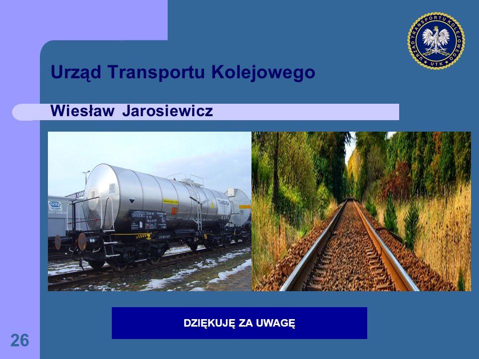26 Urząd Transportu Kolejowego Wiesław Jarosiewicz DZIĘKUJĘ ZA UWAGĘ