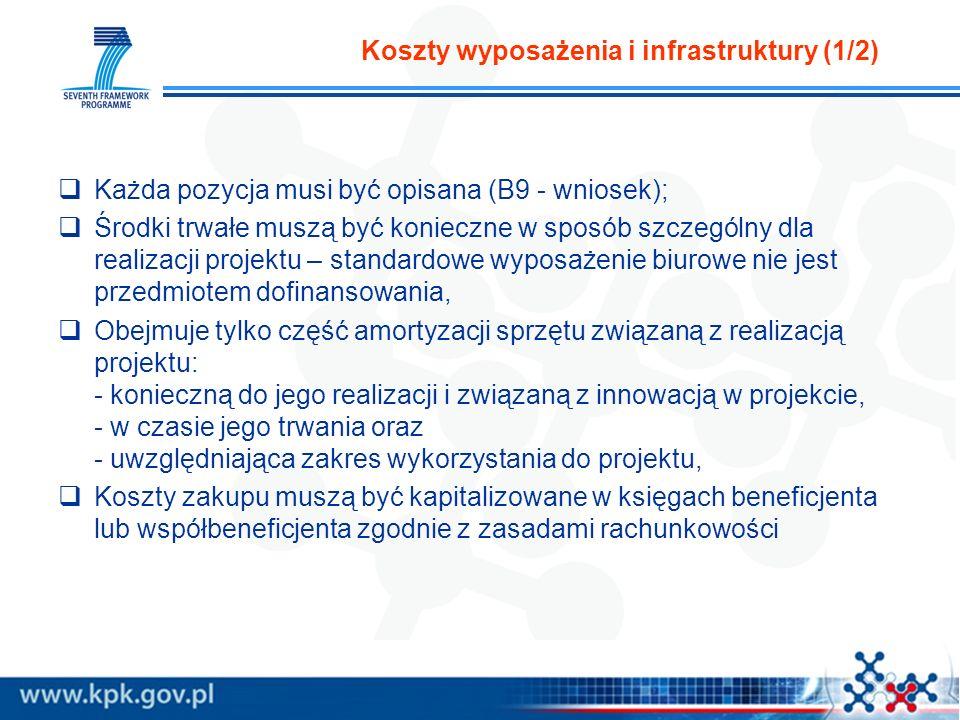 Koszty wyposażenia i infrastruktury (1/2) Każda pozycja musi być opisana (B9 - wniosek); Środki trwałe muszą być konieczne w sposób szczególny dla realizacji projektu – standardowe wyposażenie biurowe nie jest przedmiotem dofinansowania, Obejmuje tylko część amortyzacji sprzętu związaną z realizacją projektu: - konieczną do jego realizacji i związaną z innowacją w projekcie, - w czasie jego trwania oraz - uwzględniająca zakres wykorzystania do projektu, Koszty zakupu muszą być kapitalizowane w księgach beneficjenta lub współbeneficjenta zgodnie z zasadami rachunkowości