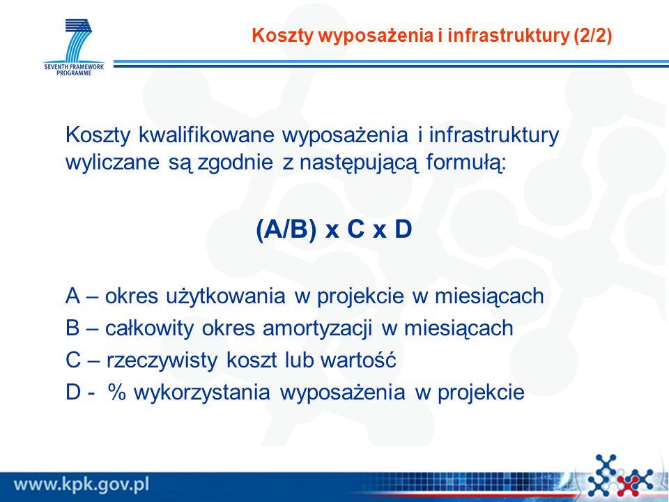 Koszty wyposażenia i infrastruktury (2/2) Koszty kwalifikowane wyposażenia i infrastruktury wyliczane są zgodnie z następującą formułą: (A/B) x C x D A – okres użytkowania w projekcie w miesiącach B – całkowity okres amortyzacji w miesiącach C – rzeczywisty koszt lub wartość D - % wykorzystania wyposażenia w projekcie
