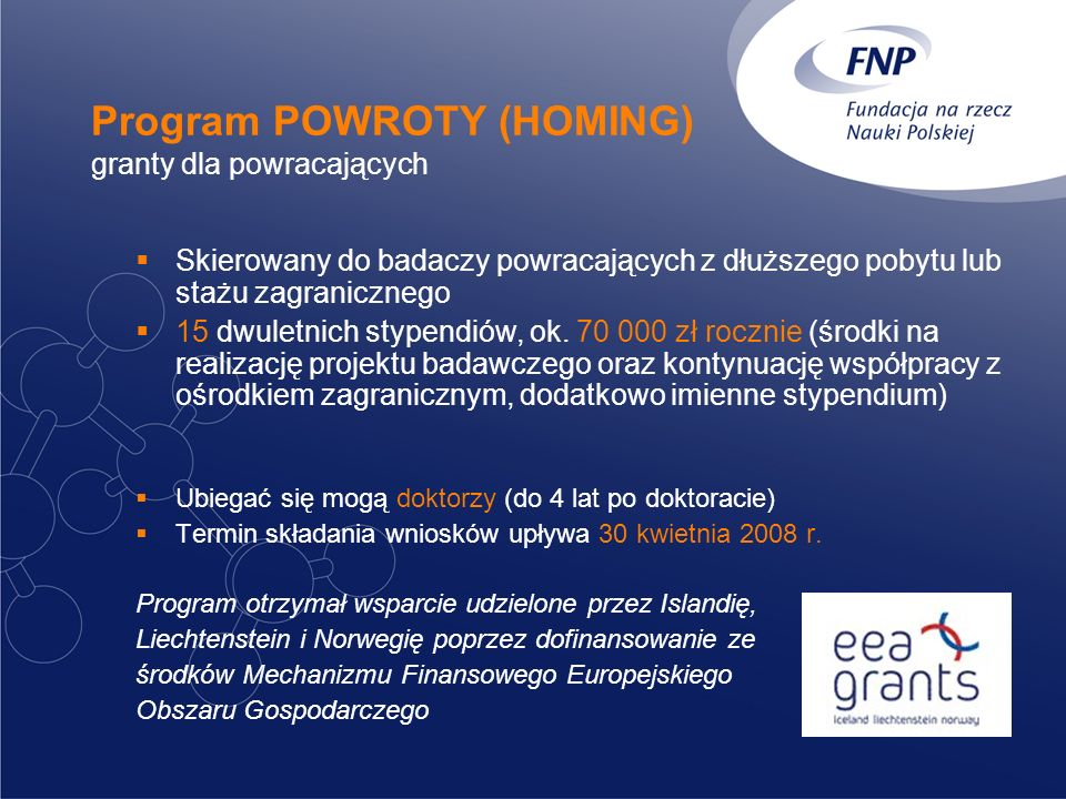 Program POWROTY (HOMING) granty dla powracających Skierowany do badaczy powracających z dłuższego pobytu lub stażu zagranicznego 15 dwuletnich stypendiów, ok.