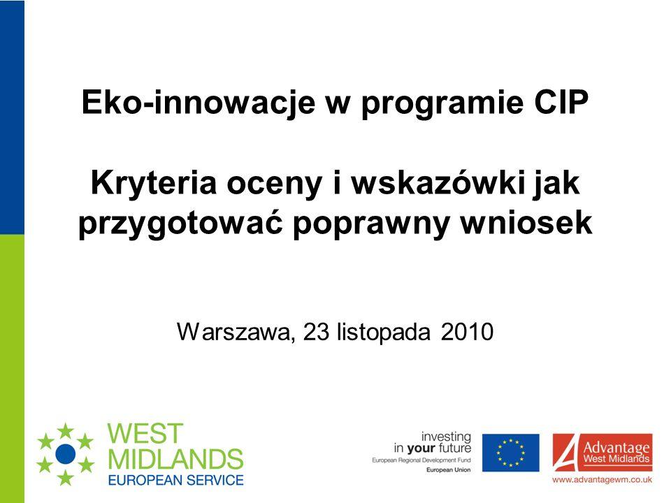 Eko-innowacje w programie CIP Kryteria oceny i wskazówki jak przygotować poprawny wniosek Warszawa, 23 listopada 2010