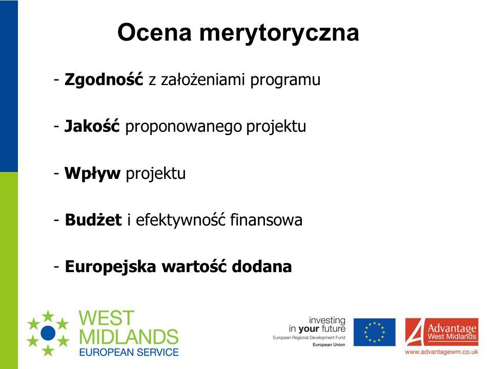 Ocena merytoryczna - Zgodność z założeniami programu - Jakość proponowanego projektu - Wpływ projektu - Budżet i efektywność finansowa - Europejska wartość dodana