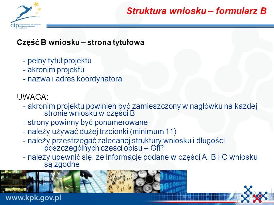 Struktura wniosku – formularz B Część B wniosku – strona tytułowa - pełny tytuł projektu - akronim projektu - nazwa i adres koordynatora UWAGA: - akro