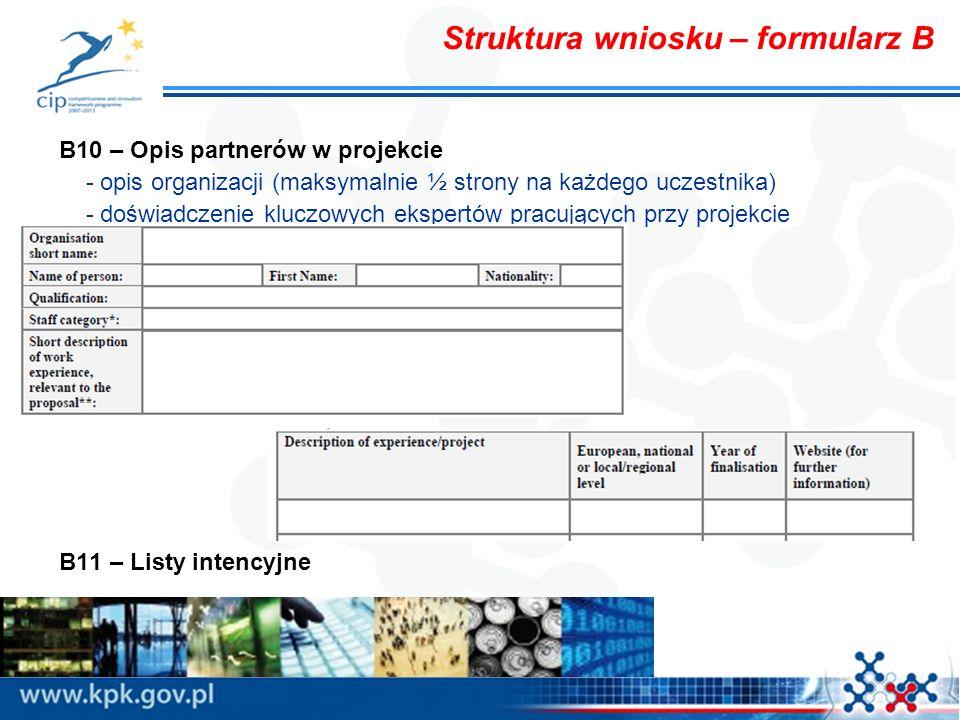 Struktura wniosku – formularz B B10 – Opis partnerów w projekcie - opis organizacji (maksymalnie ½ strony na każdego uczestnika) - doświadczenie kluczowych ekspertów pracujących przy projekcie B11 – Listy intencyjne