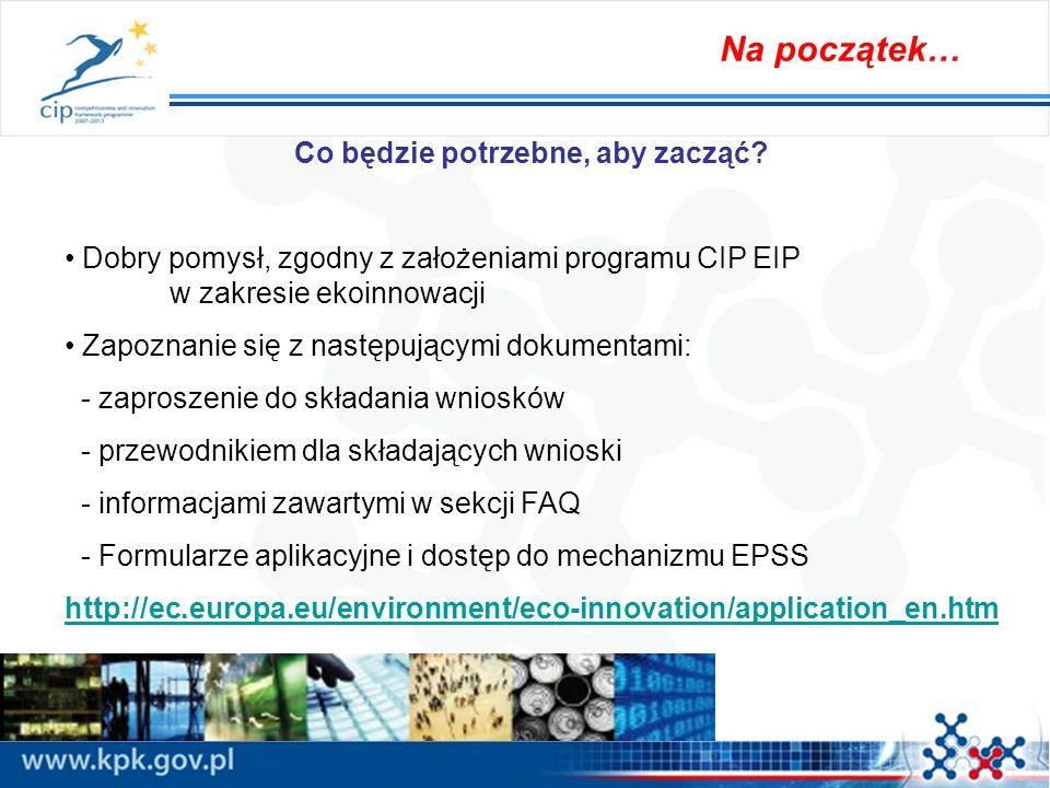 Na początek… Co będzie potrzebne, aby zacząć? Dobry pomysł, zgodny z założeniami programu CIP EIP w zakresie ekoinnowacji Zapoznanie się z następujący
