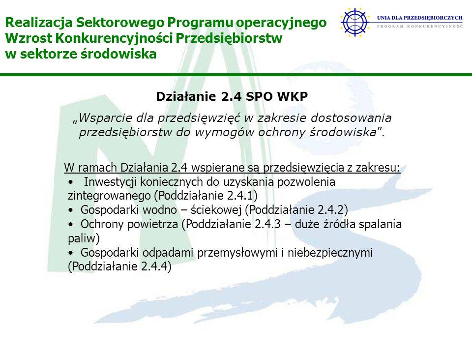 Realizacja Sektorowego Programu operacyjnego Wzrost Konkurencyjności Przedsiębiorstw w sektorze środowiska Działanie 2.4 SPO WKP Wsparcie dla przedsięwzięć w zakresie dostosowania przedsiębiorstw do wymogów ochrony środowiska.