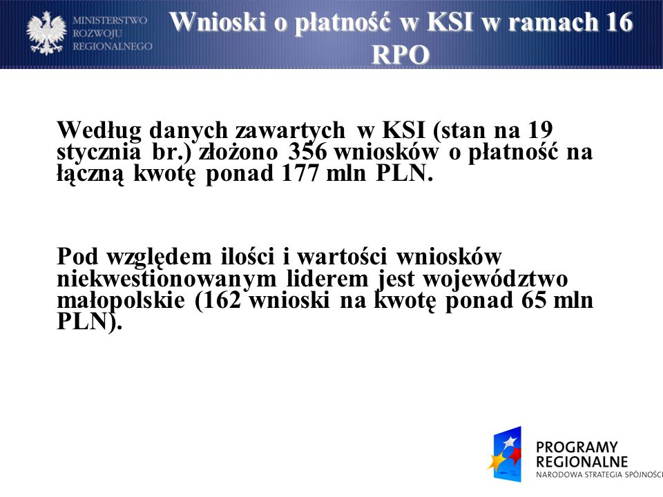 Według danych zawartych w KSI (stan na 19 stycznia br.) złożono 356 wniosków o płatność na łączną kwotę ponad 177 mln PLN.