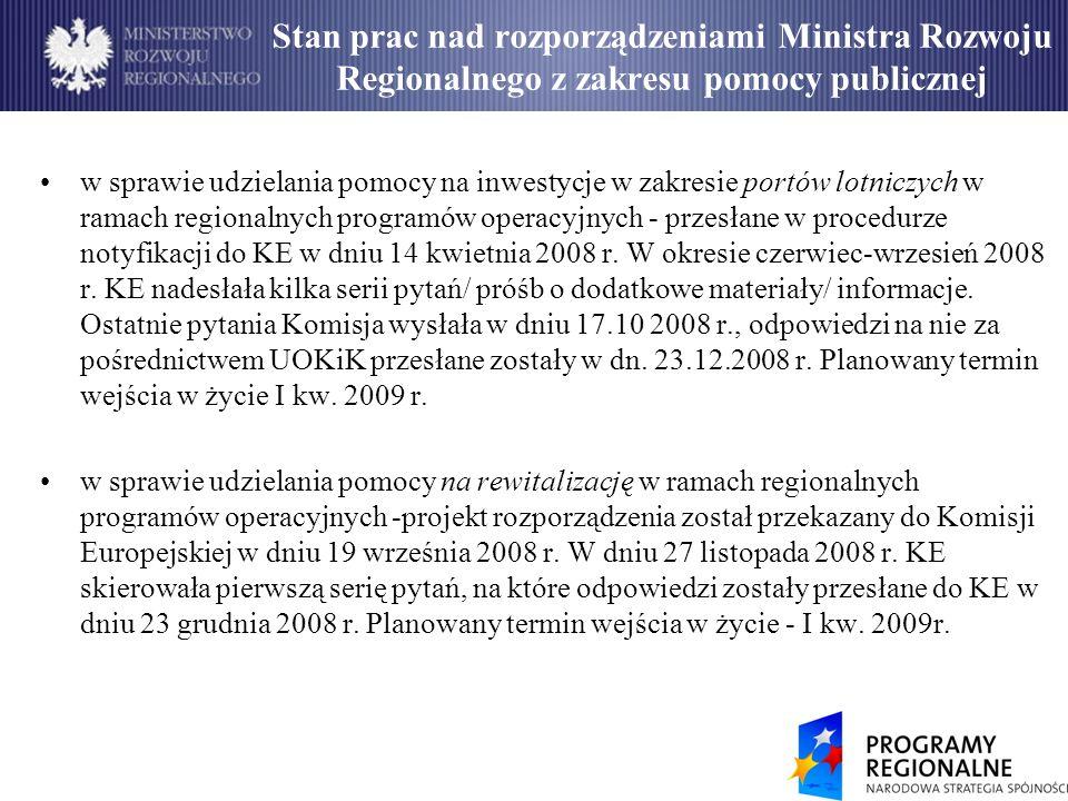 Stan prac nad rozporządzeniami Ministra Rozwoju Regionalnego z zakresu pomocy publicznej w sprawie udzielania pomocy na inwestycje w zakresie portów lotniczych w ramach regionalnych programów operacyjnych - przesłane w procedurze notyfikacji do KE w dniu 14 kwietnia 2008 r.