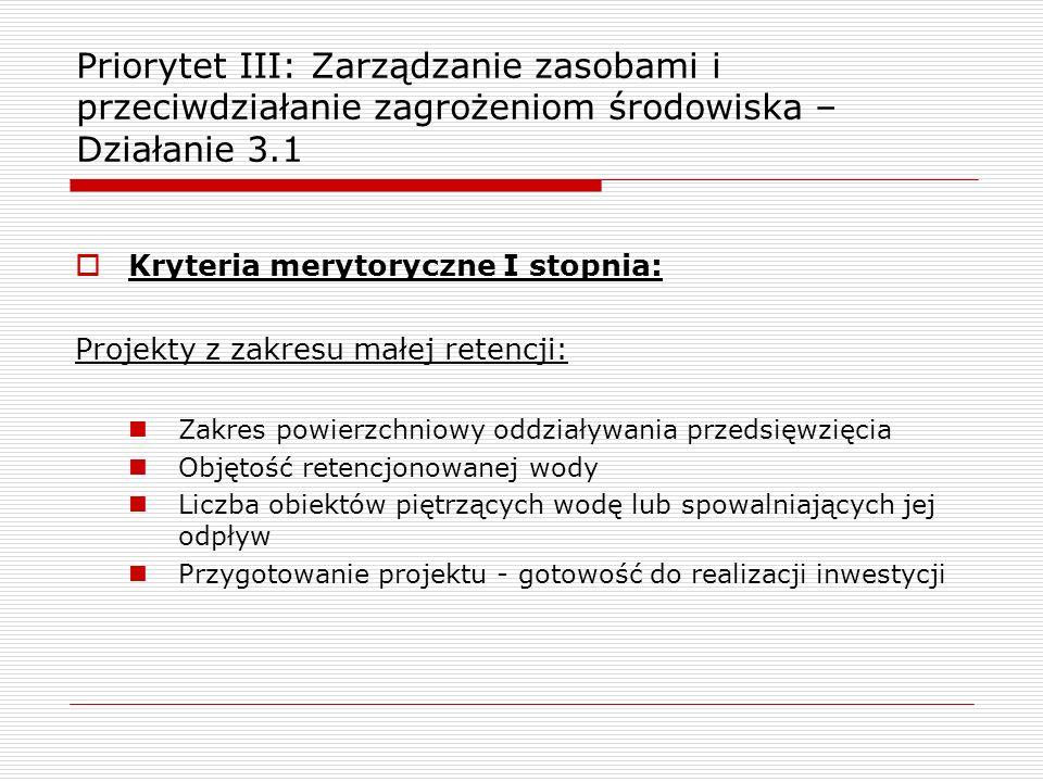 Kryteria merytoryczne I stopnia: Projekty z zakresu małej retencji: Zakres powierzchniowy oddziaływania przedsięwzięcia Objętość retencjonowanej wody