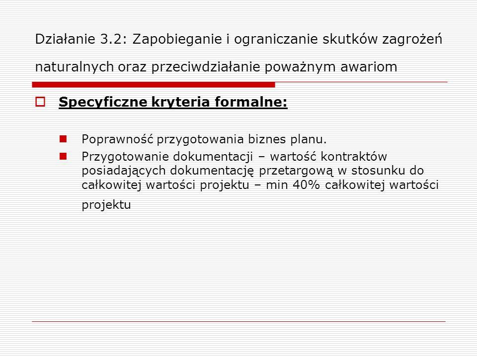 Działanie 3.2: Zapobieganie i ograniczanie skutków zagrożeń naturalnych oraz przeciwdziałanie poważnym awariom Specyficzne kryteria formalne: Poprawno