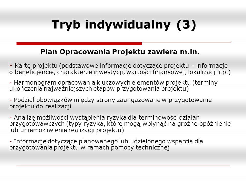 Tryb indywidualny (3) Plan Opracowania Projektu zawiera m.in. - Kartę projektu (podstawowe informacje dotyczące projektu – informacje o beneficjencie,