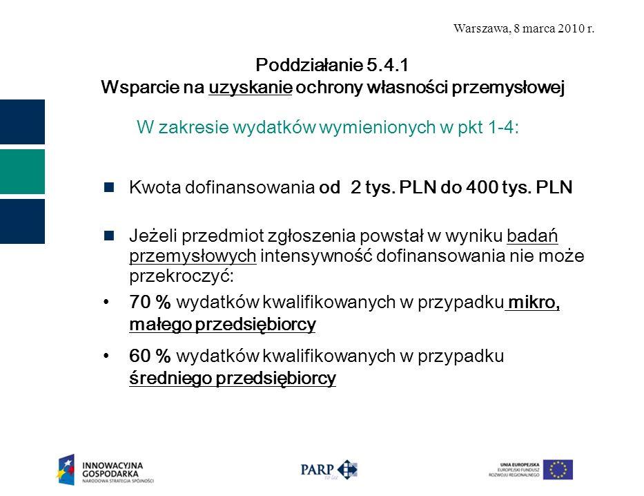 Warszawa, 8 marca 2010 r. W zakresie wydatków wymienionych w pkt 1-4: Kwota dofinansowania od 2 tys. PLN do 400 tys. PLN Jeżeli przedmiot zgłoszenia p