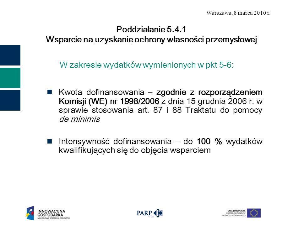 Warszawa, 8 marca 2010 r. W zakresie wydatków wymienionych w pkt 5-6: Kwota dofinansowania – zgodnie z rozporządzeniem Komisji (WE) nr 1998/2006 z dni