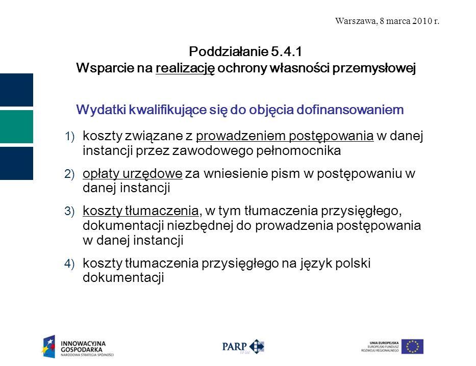 Warszawa, 8 marca 2010 r. Wydatki kwalifikujące się do objęcia dofinansowaniem 1) koszty związane z prowadzeniem postępowania w danej instancji przez