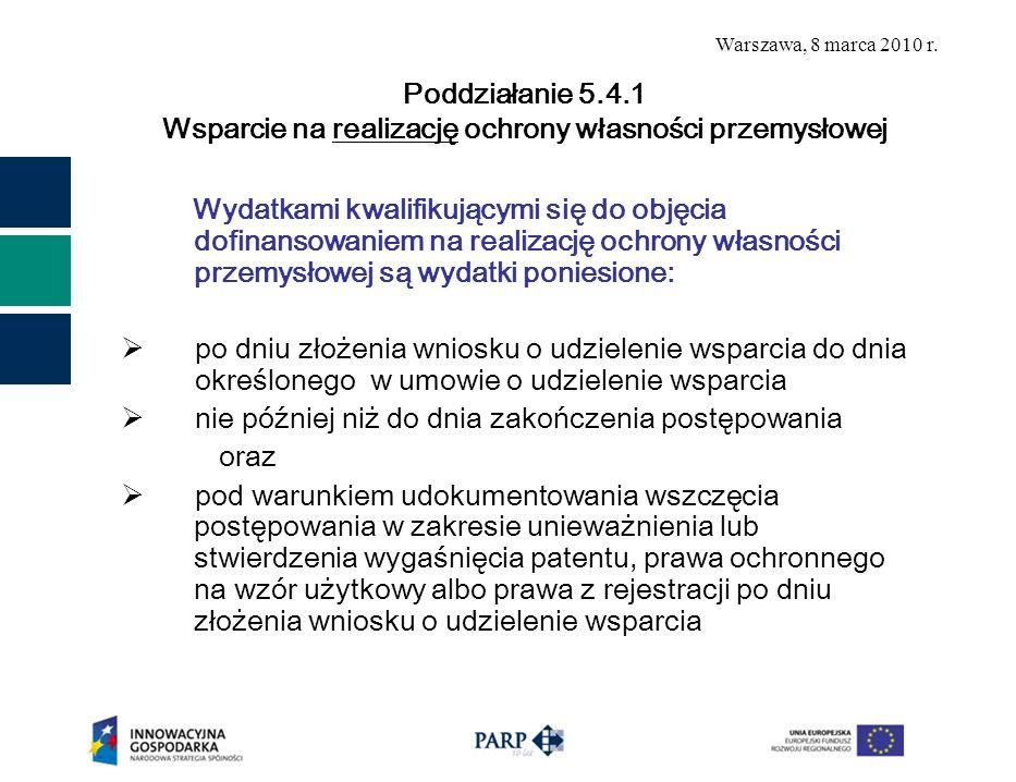 Warszawa, 8 marca 2010 r. Wydatkami kwalifikującymi się do objęcia dofinansowaniem na realizację ochrony własności przemysłowej są wydatki poniesione:
