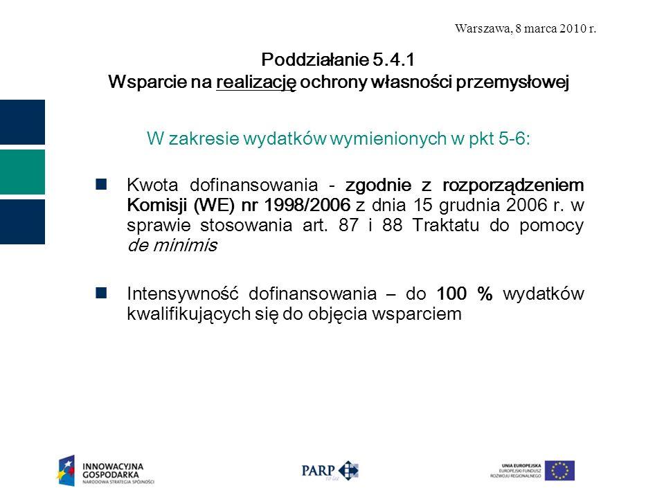 Warszawa, 8 marca 2010 r. W zakresie wydatków wymienionych w pkt 5-6: Kwota dofinansowania - zgodnie z rozporządzeniem Komisji (WE) nr 1998/2006 z dni