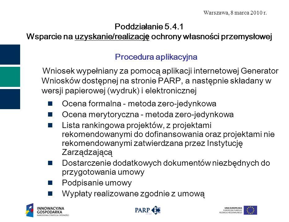 Warszawa, 8 marca 2010 r. Procedura aplikacyjna Wniosek wypełniany za pomocą aplikacji internetowej Generator Wniosków dostępnej na stronie PARP, a na