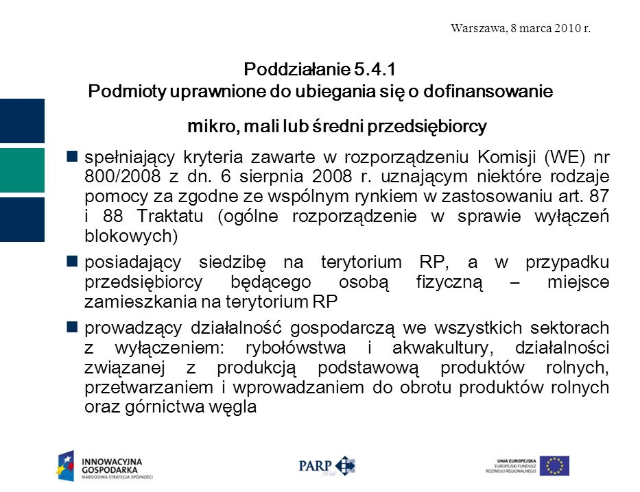 Warszawa, 8 marca 2010 r. m ikro, mali lub średni przedsiębiorcy spełniający kryteria zawarte w rozporządzeniu Komisji (WE) nr 800/2008 z dn. 6 sierpn