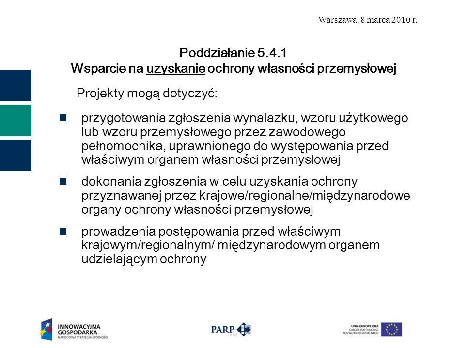 Warszawa, 8 marca 2010 r. Projekty mogą dotyczyć: przygotowania zgłoszenia wynalazku, wzoru użytkowego lub wzoru przemysłowego przez zawodowego pełnom